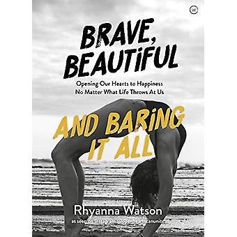 Brave - Beautiful and Baring It All - Opening Our Hearts to Happiness