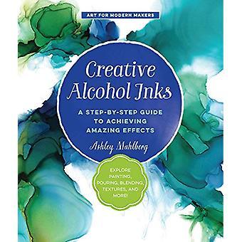 Creatieve alcohol inkten - een stap-voor-stap gids voor het bereiken van Amazing Effe
