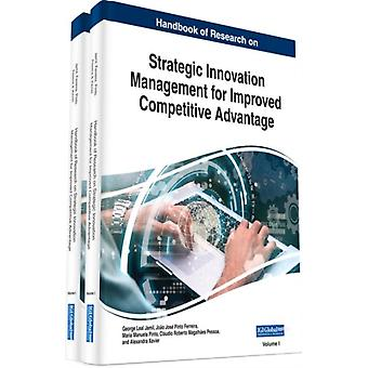 Handbook of Research on Strategic Innovation Management for Improved Competitive Advantage by Edited by George Leal Jamil & Edited by Joao Jose Pinto Ferreira & Edited by Maria Manuela Pinto & Edited by Claudio Roberto Magalhaes Pessoa & Edited by Alexandra Xavier
