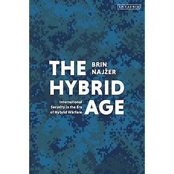 The Hybrid Age  International Security in the Era of Hybrid Warfare by Brin Najzer