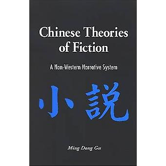 Chinese Theories of Fiction - A Non-Western Narrative System by Ming D
