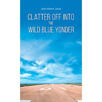 Clatter Off into the Wild Blue Yonder von John William Jones