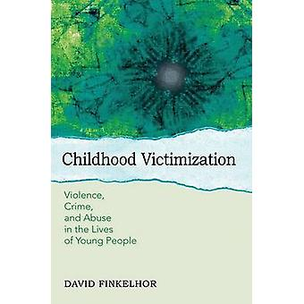 Childhood Victimization - Violence - Crime - and Abuse in the Lives of