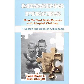 Missing Pieces - How to Find Birth Parents and Adopted Children. A Sea