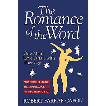 The Romance of the Word - One Man's Love Affair with Theology by Rober