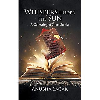 Whispers Under the Sun - A Collection of Short Stories by Anubha Sagar