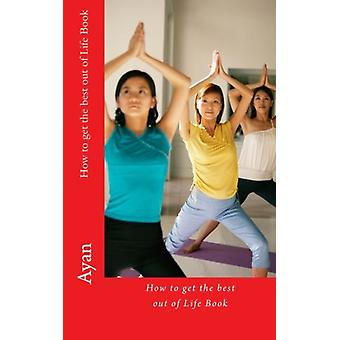 How to Get the Best Out of Life Book - Read This Short Book and Your L