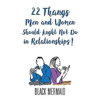 22 Thangs Men and Women Should Aught Not Do in Relationships! by Blac