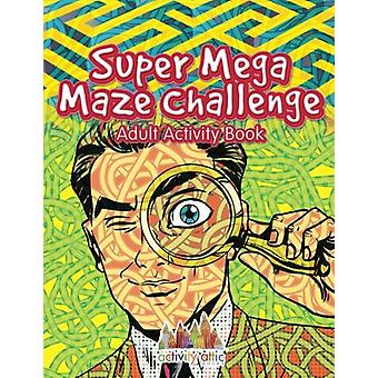 Super Mega Maze Challenge Adult Activity Book by Activity Attic Books