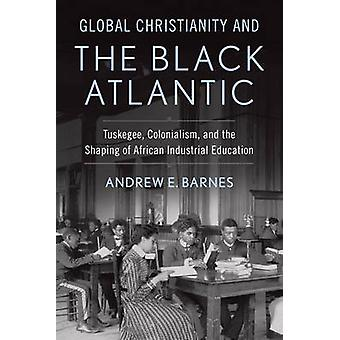 Global Christianity and the Black Atlantic by Andrew E. Barnes