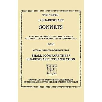 Twin Spin - 17 Shakespeare� Sonnets Radically Translated and Back-Translated by Ulrike Draesner and Tom Cheesman