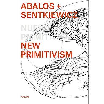 Abalos Sentkiewicz Uusi primitivismi Absolut Aloittelijat by Haastattelija Placido Gonzalez & Other Abalos Sentkiewicz