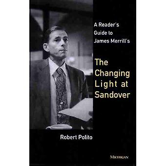 A Readers Guide to James Merrills Changing Light at Sandover by Edited by Robert Polito