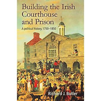 Building the Irish Courthouse and Prison by Richard Butler