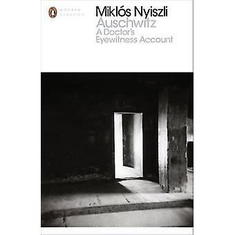 Auschwitz - A Doctor's Eyewitness Account by Miklos Nyiszli - Tibere K