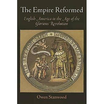 L'Empire réformé - Amérique anglaise à l'ère de la glorieuse Revol