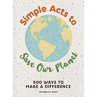 Eenvoudige handelingen voor het opslaan van onze planeet - 500 manieren om te maken een verschil door Mich