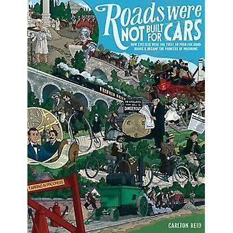 Straßen wurden nicht gebaut, für Autos - wie Radfahrer waren die ersten, fo schieben