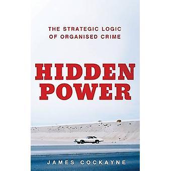 Verborgen macht - de strategische logica van de georganiseerde misdaad - 9781849046350