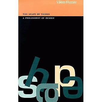 The Shape of Things - A Philosophy of Design by Vilem Flusser - Martin