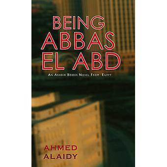 Being Abbas El Abd by Ahmed Alaidy - Humphrey Davies - 9781906697051