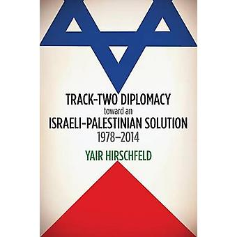 TrackTwo Diplomacy Toward an IsraeliPalestinian Solution 19782014 by Hirschfeld & Yair