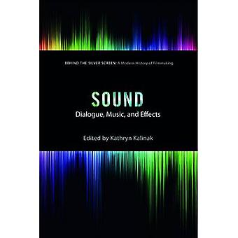 Sound - Dialogue - Music - and Effects by Kathryn Kalinak - 9781784534