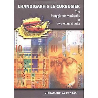 Chandigarh's Le Corbusier: The Struggle for Modernity in Postcolonial India (Studies in Modernity & National Identity)