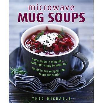 Magnetron mok soep: Zelfgemaakte in minuten... met enkel een mok te wassen! 50 heerlijke recepten uit hele de wereld