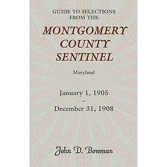 Leitfaden für Auswahl von Montgomery County Sentinel Maryland 1. Januar 1905 31. Dezember 1908 von Bowman & John D.