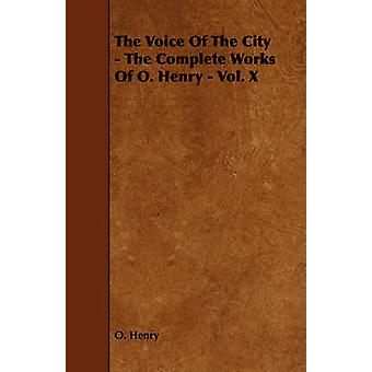 The Voice of the City  The Complete Works of O. Henry  Vol. X by Henry O