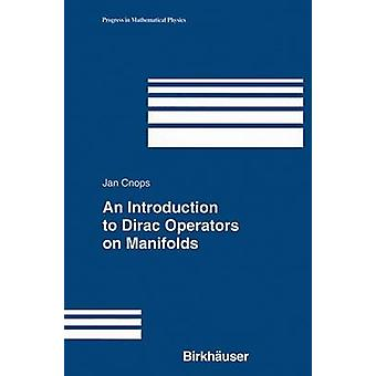 An Introduction to Dirac Operators on Manifolds by Cnops & Jan