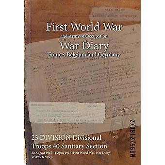 23 DIVISION Divisional Troops 40 Sanitary Section  20 August 1915  1 April 1917 First World War War Diary WO9521802 by WO9521802