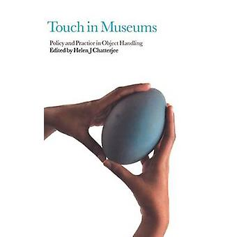 Touch in Museums Policy and Practice in Object Handling by Chatterjee & Helen J.