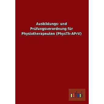 Ausbildungs Und Prufungsverordnung pels Physiotherapeuten PhysthAprv av Ohne Autor