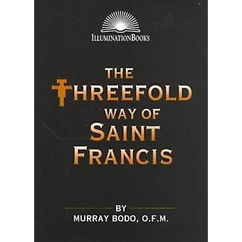 Threefold Way of Saint Francis by Murray Bodo - 9780809140039 Book