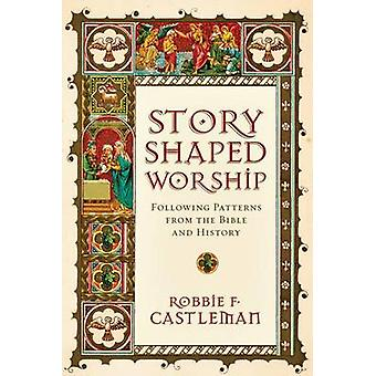 Story-Shaped Worship - Following Patterns from the Bible and History b