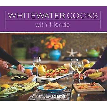 Whitewater Cooks with Friends by Shelley Adams - 9780981142418 Book
