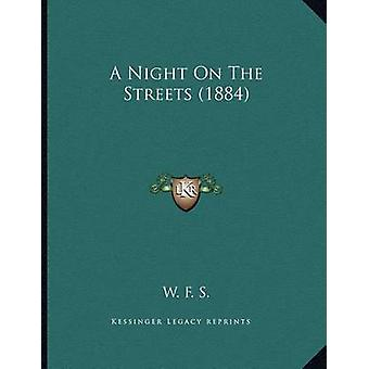 A Night on the Streets (1884) by W F S - 9781165248919 Book