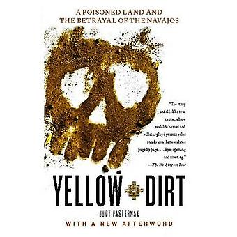 Yellow Dirt - A Poisoned Land and the Betrayal of the Navajos by Judy