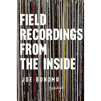Field Recordings from the Inside - Essays by Joe Bonomo - 978159376662