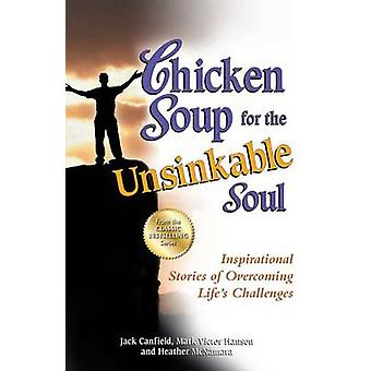 Chicken Soup for the Unsinkable Soul - Inspirational Stories of Overco