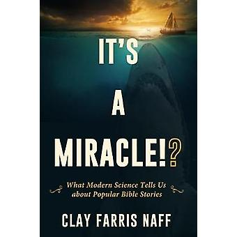 It's a Miracle!? - What Modern Science Tells Us about Popular Bible St