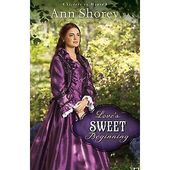 Love's Sweet Beginning - A Novel by Ann Shorey - 9780800720728 Book