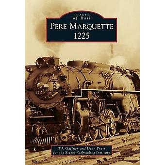 Pere Marquette 1225 by T J Gaffney - Dean Pyers - 9781467112826 Book