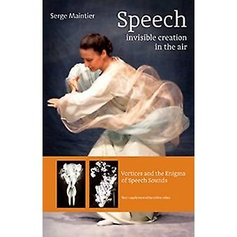 Speech - Invisible Creation in the Air - Vortices and the Enigma of Sp