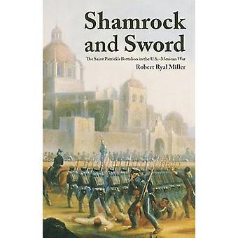 Shamrock og sværd SaintPatricks bataljonen i den amerikanske mexicanske krig af Miller & Robert R.