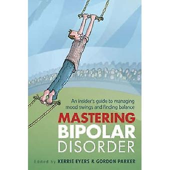 Mastering disturbo bipolare - guida di un Insider alla gestione Mood Swing