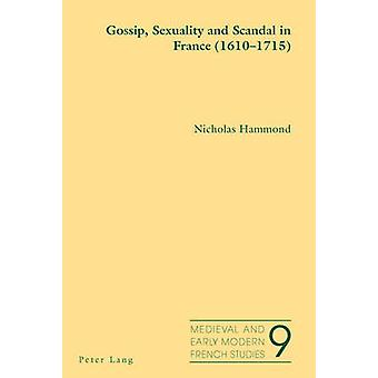 Gossip Sexuality and Scandal in France 16101715 by Nicholas Hammond
