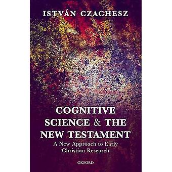 Cognitive Science and the New Testament by Istvn Czachesz